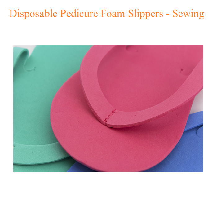 Disposable Pedicure Foam Slippers – Sewing
