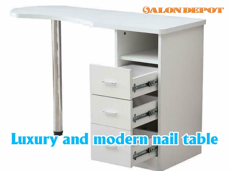 Luxury and modern nail table - 2 key points help you to choose suitable nail table