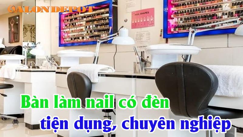 ban lam nail co den chuyen nghiep - Bàn làm nail có đèn – Thiết bị làm nail ưu việt với nhiều tính năng nổi bật