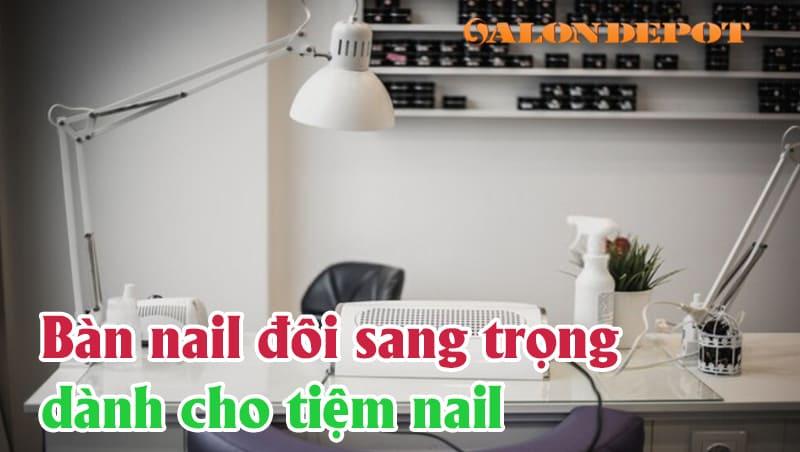 ban nail doi sang trong - Gợi ý các mẫu bàn nail đôi đẹp cho cửa tiệm chăm sóc móng và làm đẹp